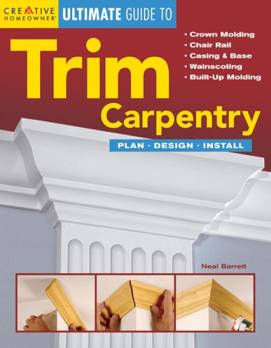 The Ultimate Guide to Trim Carpentry: Plan, Design, Install (Creative Homeowner Ultimate Guide to Home Repair and Improvement) (English and English Edition)