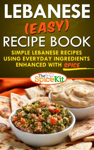 Lebanese (EASY) Recipe Book: Simple Lebanese recipes using everyday ingredients enhanced with SPICE (The Spice Kit) by The Spice Kit