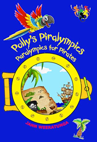 Polly's Piralympics: Paralympics for Pirates (Polly's Piralympic Games Book 3) por Jann Weeratunga
