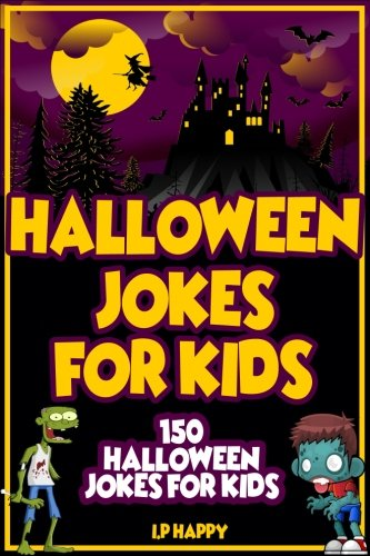 Halloween Jokes For Kids: 150 Halloween Jokes For Kids (Childrens Jokes Book) (Volume