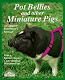 Pot Bellies and Other Miniature Pigs (Complete Pet Owner's Manuals)