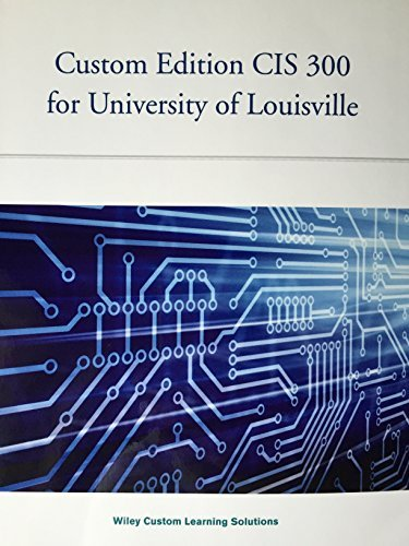 Introduction to Information Systems: Supporting and Transforming Business - Custom Edition CIS 300 for University of Louisville (Introduction To Information Systems Supporting And Transforming Business)