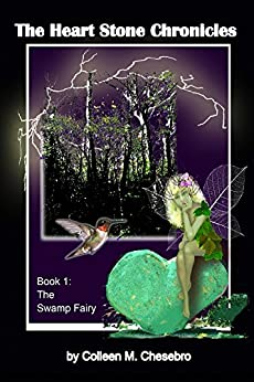 The Heart Stone Chronicles: The Swamp Fairy by [Chesebro, Colleen M]