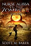 Amazon.com: Nurse Alissa vs. the Zombies II: Escape eBook: Baker, Scott M: Kindle Store
