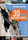 30 Irish Adventures, Padraic Woods, 185635587X