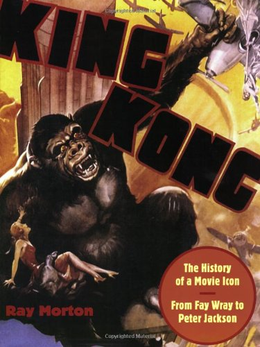 Read Online King Kong: The History of a Movie Icon from Fay Wray to Peter Jackson pdf epub