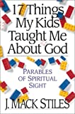 17 Things My Kids Taught Me about God, J. Mack Stiles, 0830819274