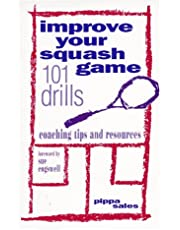 Improve Your Squash Game: 101 Drills, Coaching Tips and Resources