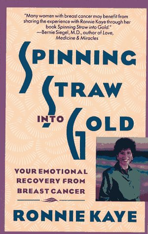 Spinning Straw Into Gold : Your Emotional Recovery From Breast Cancer