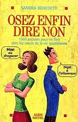 Osez Enfin Dire Non: 1500 Excuses pour en Finir avec les Soucis de la Vie Quotidienne (French Edition)
