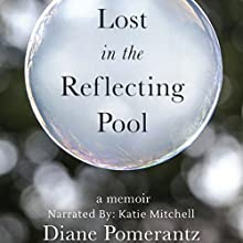 Lost in the Reflecting Pool: A Memoir Audiobook by Diane Pomerantz Narrated by katie mitchell
