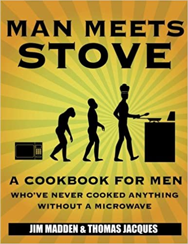 man meets stove a cookbook for men whove never cooked anything without a microwave