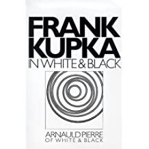 Frank Kupka: In White and Black (Artists bookworks) by Arnauld Pierre (1998-09-02)