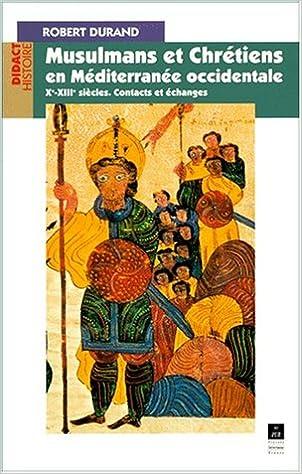 Livres Musulmans et Chrétiens en Méditerranée occidentale Xème-XIIIème siècle. Contacts et échanges pdf epub