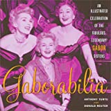 Gaborabilia: An Illustrated Celebration of the Fabulous, Legendary Gabor Sisters