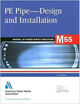 PE Pipe Design and Installation (M55): AWWA Manual of Practice (AWWA Manuals)