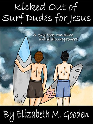Kicked Out of Surf Dudes for Jesus: a gay teen romance amid disapprovers