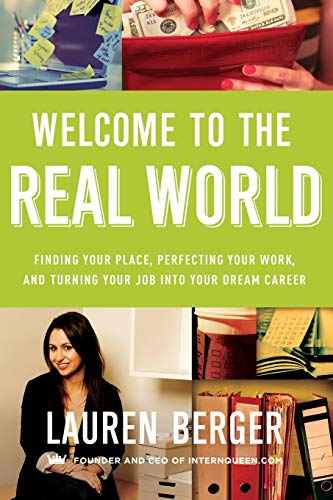 Welcome to the Real World: Finding Your Place, Perfecting Your Work, and Turning Your Job into Your Dream Career (The Business Welcome To The Real World)