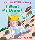I Want My Mom! (Andersen Press Picture Books) (Little Princess Stories)