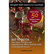 Eat To Detox: Easy Detox Practices and  Superfoods for Winter Without Colds, Cleansing and Fat Loss