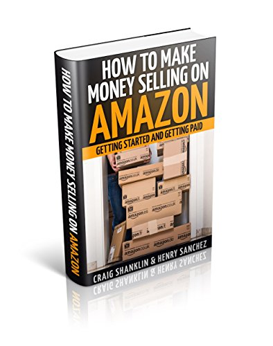 How To Make Money Selling On Amazon Ebook Course: Getting Started And Getting Paid (Drop Ship Programs)