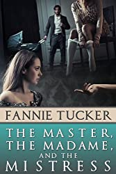 The Master, the Madame, and the Mistress: A Novel (BDSM Domination Erotic Romance)