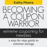 Becoming a Coupon Warrior: Extreme Couponing for Newbies | Kathy Moore