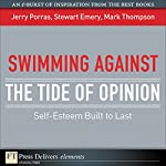 Swimming Against the Tide of Opinion: Self-Esteem Built to Last | Mark Thompson,Jerry Porras,Stewart Emery