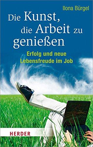 Die Kunst, die Arbeit zu genießen. Erfolg und neue Lebensfreude im Job (Herder Spektrum)