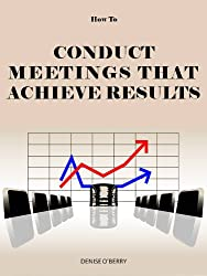 How to Conduct Meetings That Achieve Results (Team Building Tool Box for Busy Managers Book 1)