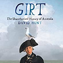 Girt: The Unauthorised History of Australia Audiobook by David Hunt Narrated by David Hunt