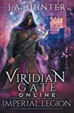 Viridian Gate Online: Imperial Legion: A litRPG Adventure (The Viridian Gate Archives) (Volume 4)