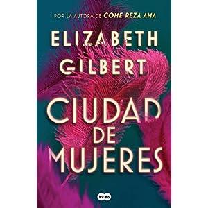 Ciudad de mujeres de la escritora americana Elizabeth Gilbert | Letras y Latte - Libros en español