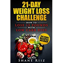 Low Carb: 21-Day Weight Loss Challenge - How to Lose 15 Pounds with Low Carb Diet (FREE BONUS included!) (Low Carb Diet, Low Carb Cookbook, Clean Eating)