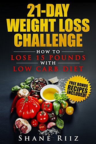 Low Carb: 21-Day Weight Loss Challenge - How to Lose 15 Pounds with Low Carb Diet by Shane Riiz