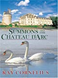 Summons to the Chateau D'Arc, Kay Cornelius, 0786288566