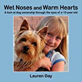 Wet Noses and Warm Hearts, a Look at Dog Ownership Through the Eyes of A 10-Year-Old, Lauren Day, 1257922300