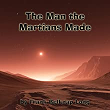 The Man the Martians Made Audiobook by Frank Belknap Long Narrated by Jim Roberts