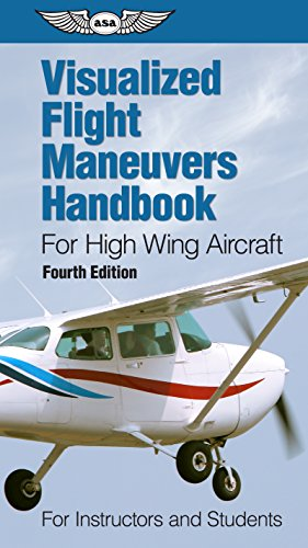 Visualized Flight Maneuvers Handbook for High Wing Aircraft: for Instructors and Students -