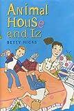 Animal House and Iz, Betty Hicks, 0761318917