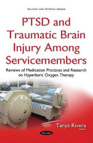 PTSD and Traumatic Brain Injury Among Servicemembers: Reviews of Medication Practices and Research on Hyperbaric Oxygen Therapy (Military and Veteran Issues)