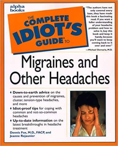 The Complete Idiot's Guide to Migraines and Other Headaches