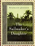 Front cover for the book The Sailmaker's Daughter: A Novel by Stephanie Johnson