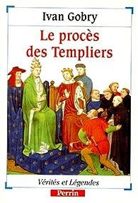 Le procès des Templiers par Ivan Gobry
