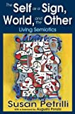The Self As a Sign, the World, and the Other : Living Semiotics, Petrilli, Susan, 1412851823