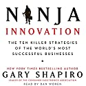 Ninja Innovation: The Killer Strategies of Successful Businesses Audiobook by Gary Shapiro Narrated by Dan Woren