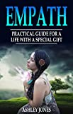 Empath: Practical Guide For A Life With A Special Gift (Highly Sensitive Person's Guide Book 1)