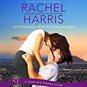 Accidentally Married on Purpose: Love and Games, Book 3 | Rachel Harris