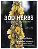 300 Herbs: Their Indications & Contraindications (A Materia Medica & Repertory)