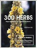 300 Herbs: Their Indications & Contraindications (A Materia Medica & Repertory)